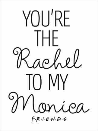 Acrylic print  Friends quote - Rachel to my Monika