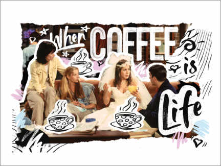 Foam board print  Friends - When coffee is life