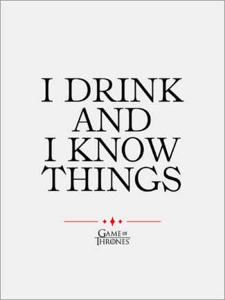 Aluminium print  GOT movie quote - I drink and I know things
