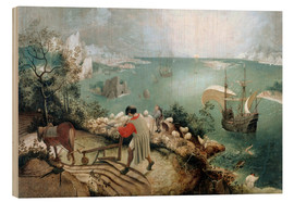 Wood print  Landscape with the fall of Icarus - Pieter Brueghel d.Ä.