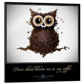 Acrylic print  never stand between ma & my coffee - Mario Benz