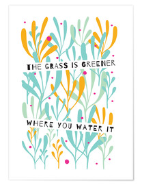 Premium poster  The Grass is Greener Where You Water It - Susan Claire