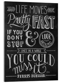 Acrylic print  Life moves pretty fast (Ferris Bueller) - Lily & Val