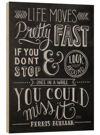 Wood print  Life moves pretty fast (Ferris Bueller) - Lily & Val