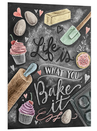 Foam board print  Life is what you bake it - Lily & Val
