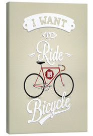 Canvas print  I want to ride my bicycle - Typobox