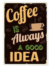 Premium poster  Coffee is always a good idea - Typobox