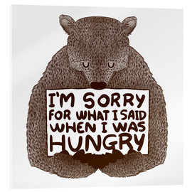 Acrylic print  I'm Sorry For What I Said When I Was Hungry - Tobe Fonseca