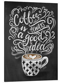 Aluminium print  Coffee is always a good idea - Lily & Val