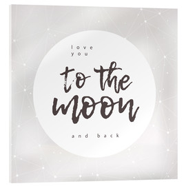 Acrylic print  Love you (to the moon and back) - Typobox