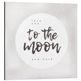 Aluminium print  Love you (to the moon and back) - Typobox