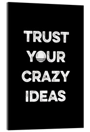 Acrylic print  Trust your crazy ideas - Typobox