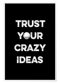 Premium poster  Trust your crazy ideas - Typobox