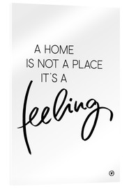 Acrylic print  A home is... - m.belle
