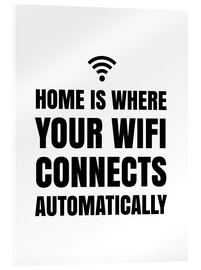 Acrylic print  Home is Where Your Wifi Connects Automatically - Creative Angel