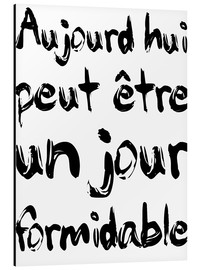 Aluminium print  Today, maybe a fabulous day (French) - Typobox